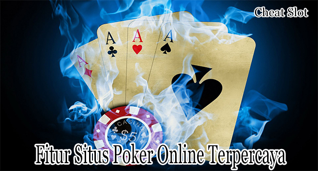 Fitur Situs Poker Online Terpercaya Sangat Cocok Untuk Bermain