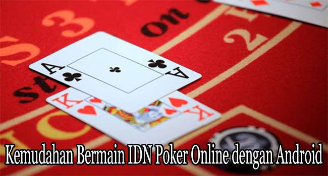 Kemudahan Bermain IDN Poker Online dengan Android